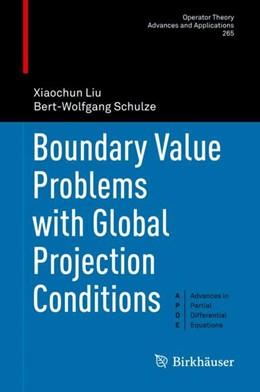 Abbildung von Liu / Schulze   Boundary Value Problems with Global Projection Conditions   1. Auflage   2018   265   beck-shop.de