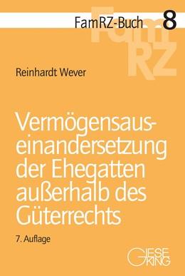 Abbildung von Wever | Vermögensauseinandersetzung der Ehegatten außerhalb des Güterrechts | 7., völlig neu bearbeitete Auflage | 2018 | 8