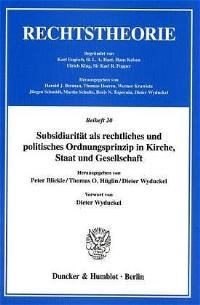 Abbildung von Blickle / Hüglin / Wyduckel | Subsidiarität als rechtliches und politisches Ordnungsprinzip in Kirche, Staat und Gesellschaft. | 2002