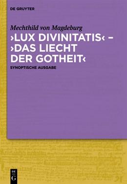Abbildung von Hellgardt / Nemes / Senne | 'Lux divinitatis' – 'Das liecht der gotheit' | 2019 | Der lateinisch-frühneuhochdeut...