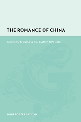 Abbildung von Haddad | The Romance of China | 2008 | Excursions to China in U.S. Cu...