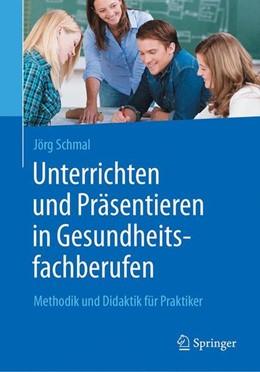 Abbildung von Schmal | Unterrichten und Präsentieren in Gesundheitsfachberufen | 1. Aufl. 2017 | 2017 | Methodik und Didaktik für Prak...