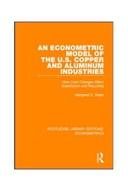 Abbildung von Slade   An Econometric Model of the U.S. Copper and Aluminum Industries   1. Auflage   2018   beck-shop.de