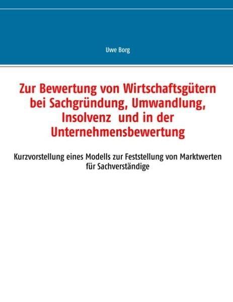 Zur Bewertung von Wirtschaftsgütern bei Sachgründung, Umwandlung, Insolvenz und in der Unternehmensbewertung | Borg, 2017 | Buch (Cover)