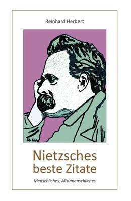 Abbildung von Herbert | Nietzsches beste Zitate | 2017 | Menschliches, Allzumenschliche...