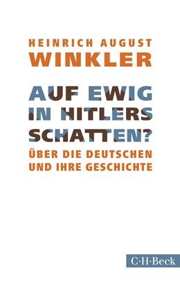 Abbildung von Winkler, Heinrich August | Auf ewig in Hitlers Schatten? | 2018 | Über die Deutschen und ihre Ge... | 6311