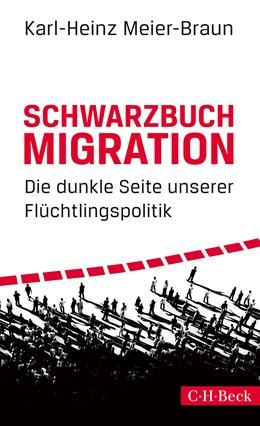 Abbildung von Meier-Braun, Karl-Heinz | Schwarzbuch Migration | 1. Auflage | 2018 | 6306 | beck-shop.de