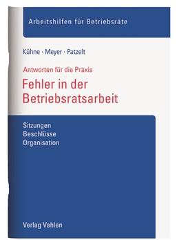 Abbildung von Kühne / Meyer / Patzelt   Fehler in der Betriebsratsarbeit   2019   Sitzungen, Beschlüsse, Organis...