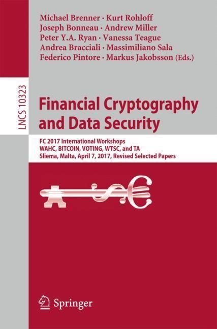 Abbildung von Bonneau / Bracciali / Brenner / Jakobsson / Miller / Pintore / Rohloff / Ryan / Sala / Teague   Financial Cryptography and Data Security   1st ed. 2017   2017
