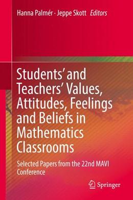 Abbildung von Palmér / Skott   Students' and Teachers' Values, Attitudes, Feelings and Beliefs in Mathematics Classrooms   1. Auflage   2018   beck-shop.de