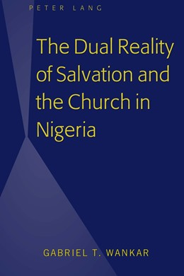 Abbildung von Wankar | The Dual Reality of Salvation and the Church in Nigeria | 1. Auflage | 2017 | beck-shop.de