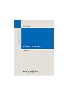 Abbildung von Ostgathe | Waffenrecht kompakt | 7. Auflage | 2017 | beck-shop.de
