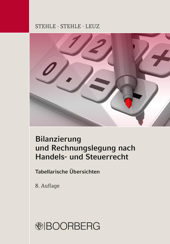 Bilanzierung und Rechnungslegung nach Handels- und Steuerrecht | Stehle / Stehle / Leuz | 8., überarbeitete und erweiterte Auflage, 2017 | Buch (Cover)