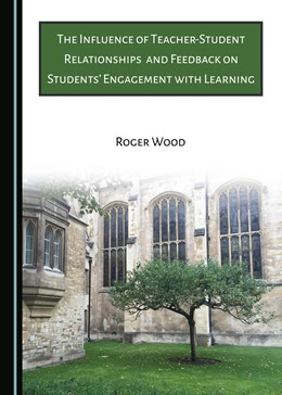 Abbildung von Wood | The Influence of Teacher-Student Relationships and Feedback on Students' Engagement with Learning | 2017