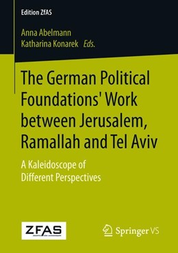 Abbildung von Abelmann / Konarek | The German Political Foundations' Work between Jerusalem, Ramallah and Tel Aviv | 1st ed. 2018 | 2018 | A Kaleidoscope of Different Pe...