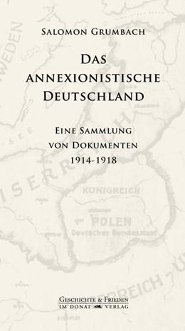 Abbildung von Grumbach / Donat | Das annexionistische Deutschland | 1. Auflage | 2017 | beck-shop.de