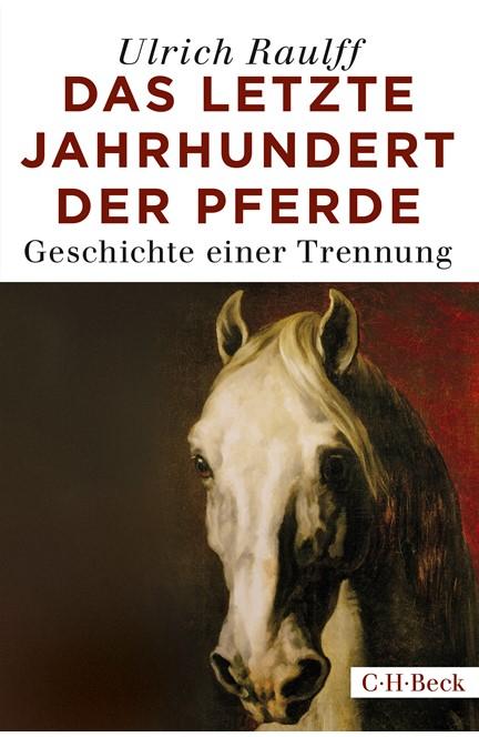 Cover: Ulrich Raulff, Das letzte Jahrhundert der Pferde