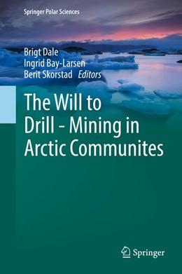 Abbildung von Dale / Bay-Larsen | The Will to Drill - Mining in Arctic Communites | 1. Auflage | 2017 | beck-shop.de