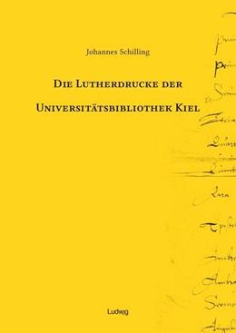 Abbildung von Schilling | Die Lutherdrucke der Universitätsbibliothek Kiel | 2017