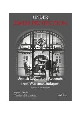 Abbildung von Hirschi / Schallié | Under Swiss Protection | Auflage | 2017 | Jewish Eyewitness Accounts fro...