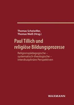 Abbildung von Scheiwiller / Weiß | Paul Tillich und religiöse Bildungsprozesse | 2017 | Religionspädagogische - system...