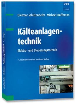 Abbildung von Schittenhelm / Hoffmann   Kälteanlagentechnik   7., neu bearbeitete und erweiterte Auflage   2017   Elektro- und Steuerungstechnik