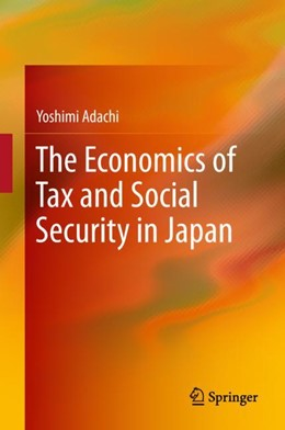 Abbildung von Adachi | The Economics of Tax and Social Security in Japan | 1st ed. 2018 | 2018