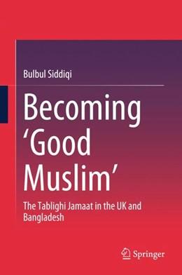Abbildung von Siddiqi | Becoming 'Good Muslim' | 1. Auflage | 2017 | beck-shop.de