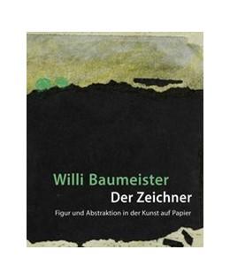 Abbildung von Schalhorn | Willi Baumeister. Der Zeichner Figur und Abstraktion in der Kunst auf Papier | 2017 | Katalog zur Ausstellung im Kup...