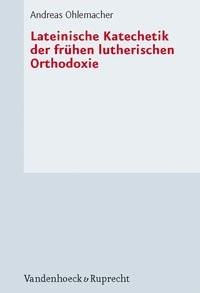 Lateinische Katechetik der frühen lutherischen Orthodoxie | Ohlemacher | Aufl., 2009 | Buch (Cover)