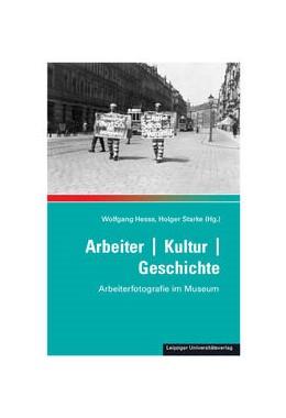 Abbildung von Hesse / Starke | Arbeiter / Kultur / Geschichte | 1. Auflage | 2017 | beck-shop.de