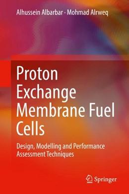 Abbildung von Albarbar / Alrweq | Proton Exchange Membrane Fuel Cells | 1st ed. 2018 | 2017 | Design, Modelling and Performa...