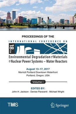Abbildung von Jackson / Paraventi | Proceedings of the 18th International Conference on Environmental Degradation of Materials in Nuclear Power Systems – Water Reactors | 1. Auflage | 2017 | beck-shop.de