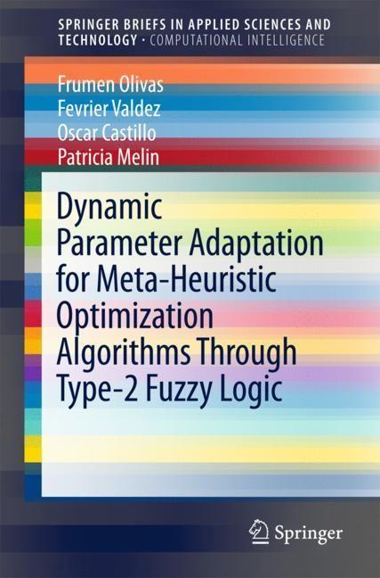 Dynamic Parameter Adaptation for Meta-Heuristic Optimization Algorithms Through Type-2 Fuzzy Logic | Olivas / Valdez / Castillo | 1st ed. 2018, 2017 | Buch (Cover)