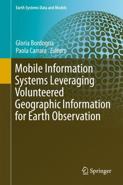 Mobile Information Systems Leveraging Volunteered Geographic Information for Earth Observation | Bordogna / Carrara | 1st ed. 2018, 2017 | Buch (Cover)