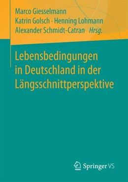 Abbildung von Giesselmann / Golsch / Lohmann / Schmidt-Catran | Lebensbedingungen in Deutschland in der Längsschnittperspektive | 2017