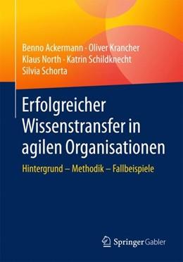 Abbildung von Ackermann / Krancher / North | Erfolgreicher Wissenstransfer in agilen Organisationen | 2018 | Hintergrund – Methodik – Fallb...