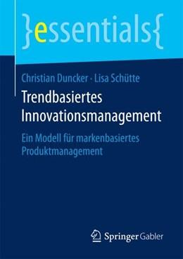 Abbildung von Duncker / Schütte | Trendbasiertes Innovationsmanagement | 2017 | Ein Modell für markenbasiertes...