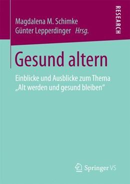 Abbildung von Schimke / Lepperdinger | Gesund altern | 2017 | Einblicke und Ausblicke zum Th...
