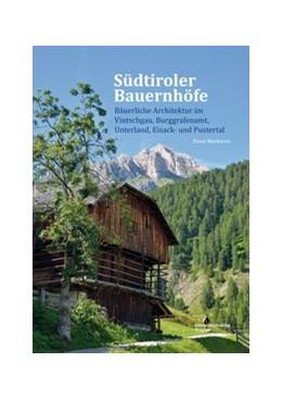 Abbildung von Markovits | Südtiroler Bauernhöfe | mit rund 700 Farbfotos bebildert | 2017 | Bäuerliche Architektur im Vint...