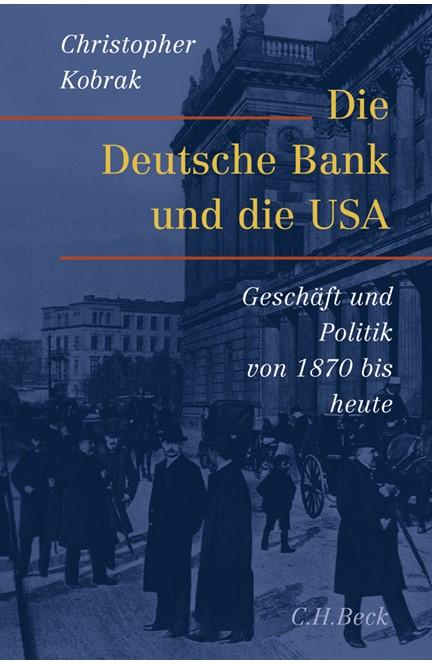 Cover: Christopher Kobrak, Die Deutsche Bank und die USA
