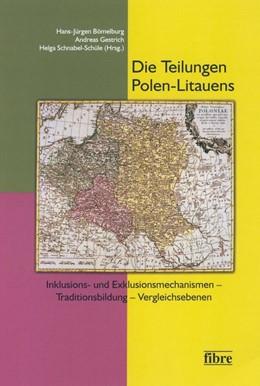 Abbildung von Bömelburg / Gestrich / Schnabel-Schüle | Die Teilungen Polen-Litauens | 2013 | Inklusions- und Exklusionsmech...