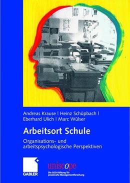 Abbildung von Krause / Schüpbach / Ulich / Wülser | Arbeitsort Schule | 2007 | Organisations- und arbeitspsyc...
