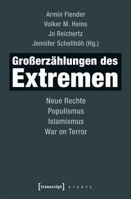Abbildung von Schellhöh / Reichertz / Heins / Flender | Großerzählungen des Extremen | 2018 | Neue Rechte, Populismus, Islam...