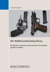 Die Waffensachkundeprüfung Rechtliche, technische und praktische Grundlagen gemäß § 7 WaffG | Kalbfleisch, 2017 | Buch (Cover)