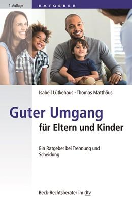 Abbildung von Lütkehaus / Matthäus | Guter Umgang für Eltern und Kinder | 2018 | Ein Ratgeber bei Trennung und ... | 51227