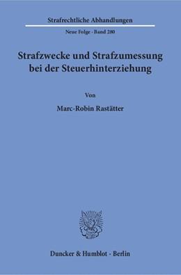 Abbildung von Rastätter | Strafzwecke und Strafzumessung bei der Steuerhinterziehung | 2017 | 280