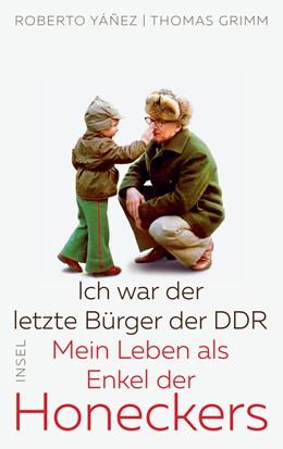 Abbildung von Yáñez / Grimm | Ich war der letzte Bürger der DDR | 2018 | Mein Leben als Enkel der Honec...
