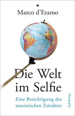 Abbildung von d'Eramo | Die Welt im Selfie | 2018 | Eine Besichtigung des touristi...