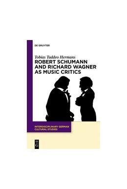Abbildung von Hermans | Robert Schumann and Richard Wagner as Music Critics | 1. Auflage | 2020 | beck-shop.de